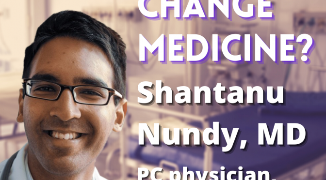 graphic showing Shantanu Nundy against a backddrop of a hospital emergency room, with text COULD COVID CHANGE MEDICINE?